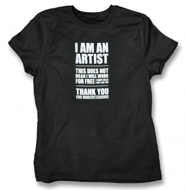I AM AN ARTIST - WILL NOT WORK FOR FREE T-Shirt