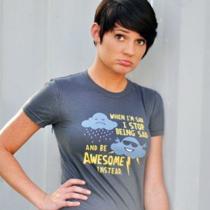 When I'm Sad, I Stop Being Sad And Be Awesome Instead T-Shirt
