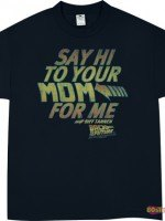 Say Hi To Your Mom For Me T-Shirt