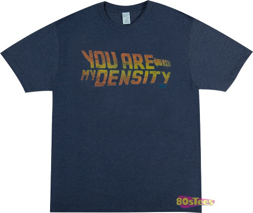 You Are My Density T-Shirt
