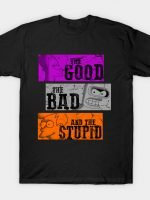 THE GOOD, THE BAD, THE STUPID T-Shirt