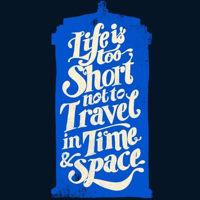 Life is Too Short- TARDIS