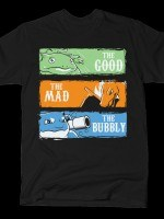 THE GOOD,THE MAD,THE BUBBLY T-Shirt