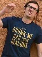 Drunk Me Had Their Reasons T-Shirt