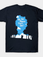 Oh The Places You'll See T-Shirt