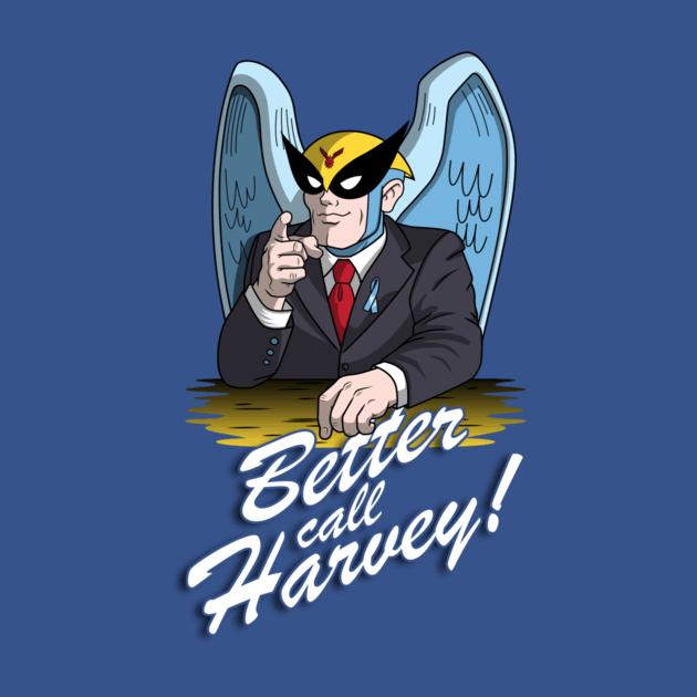 BETTER CALL HARVEY!