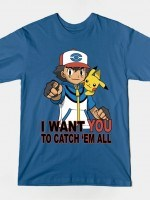 I WANT YOU TO CATCH 'EM ALL T-Shirt