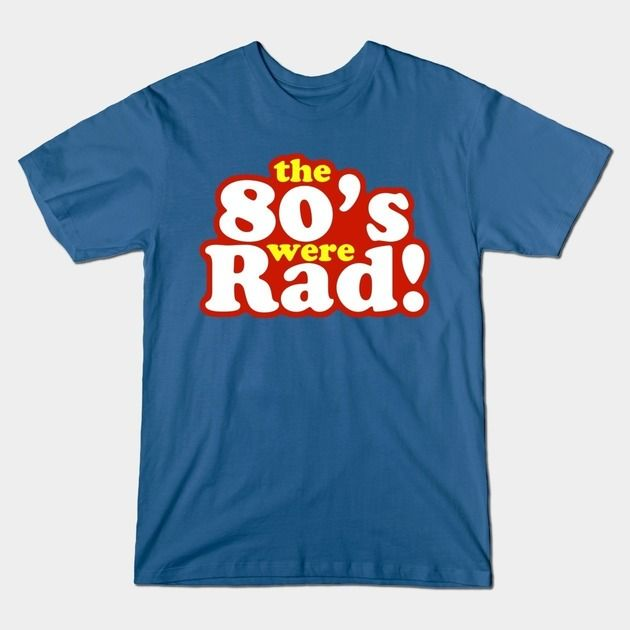 THE 80'S WERE RAD!
