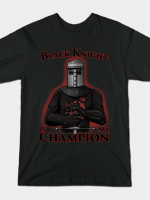 BLACK KNIGHT IS MY CHAMPION T-Shirt