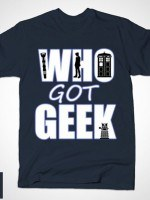 WHO GOT GEEK T-Shirt
