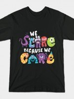 WE SCARE BECAUSE WE CARE T-Shirt