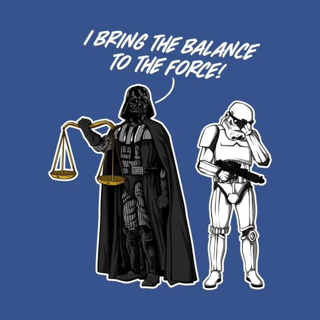 I BRING THE BALANCE TO THE FORCE