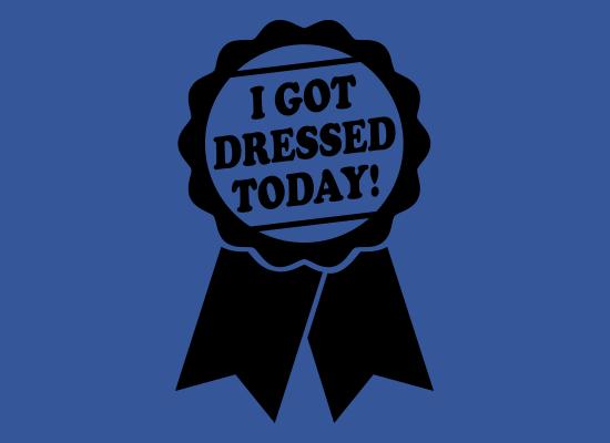 I Got Dressed Today!