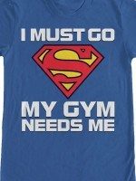 Superman Gym Needs Me T-Shirt
