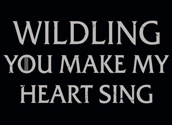 Wildling You Make My Heart Sing