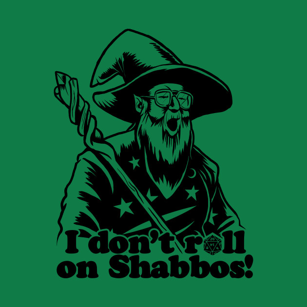 I don't roll (a d20) on Shabbos!