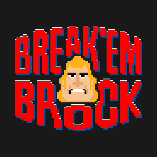 BREAK'EM BROCK
