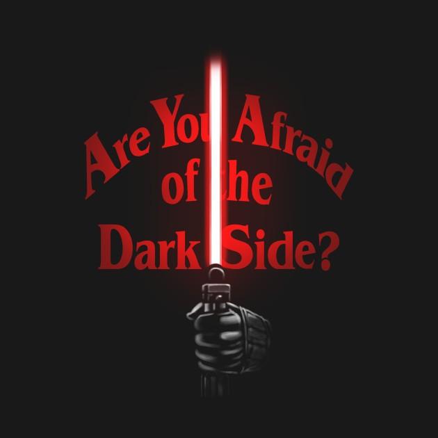 Afraid of the Dark Side