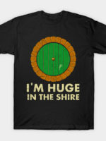 I'm Huge (in the Shire) T-Shirt