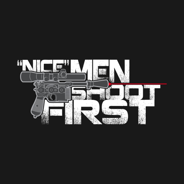 NICE MEN SHOOT FIRST