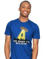Me Want To Believe T-Shirt