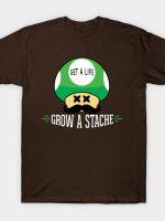 Get a Life, Grow a Stache T-Shirt