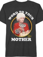 Golden Girls Word To Your Mother T-Shirt
