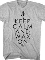 Karate Kid Keep Calm and Wax On T-Shirt