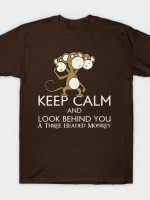 Keep Calm & Look Behind You A Three Headed Monkey T-Shirt