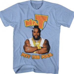 Mr. T Pity The Fool