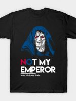Not my Emperor T-Shirt