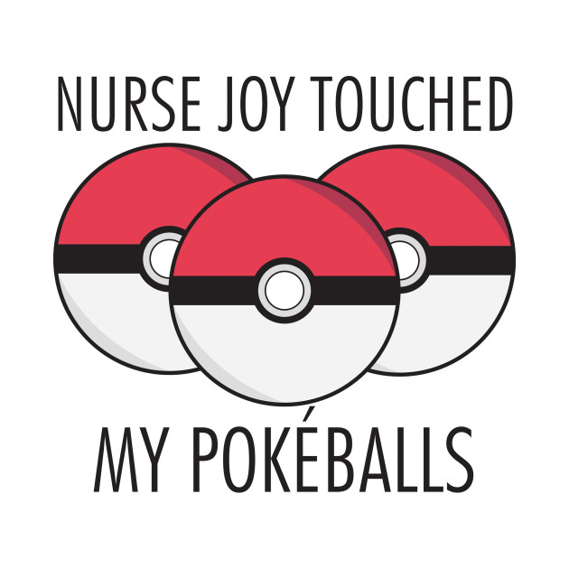 Nurse Joy Touched My Pokeballs