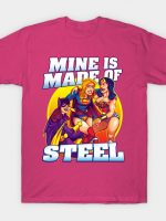 Mine is made of steel T-Shirt