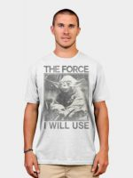The Force I Will Use T-Shirt