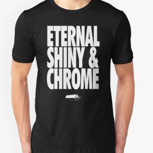 Eternal, Shiny & Chrome T-Shirt