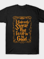 I Solemnly Swear That I'm Up To No Good T-Shirt