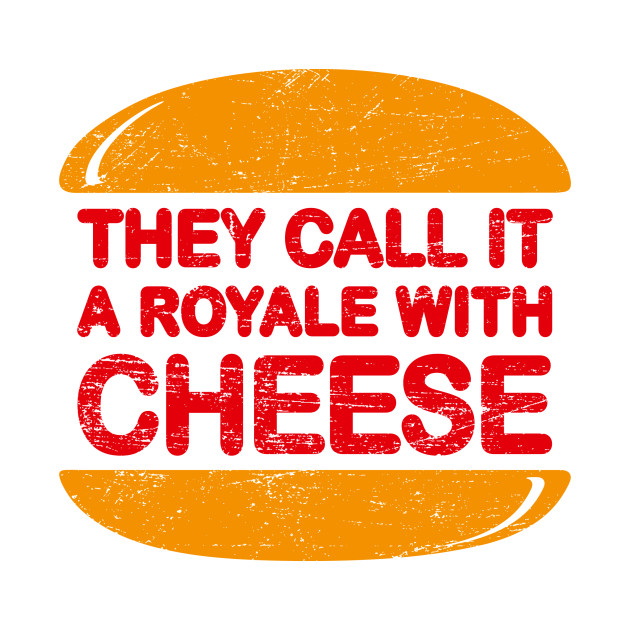 Royale with Cheese