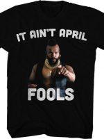 Ain't April Fools Mr. T T-Shirt