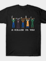 A Killer is You T-Shirt