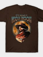 It's Always High Noon T-Shirt