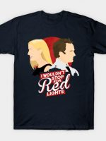 I Wouldn't Stop For Red Lights T-Shirt