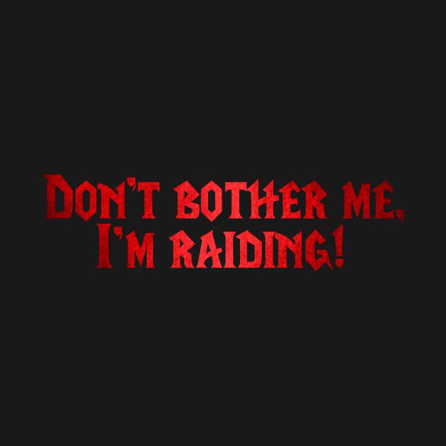 I'm raiding!