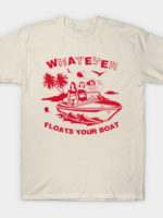 Whatever Floats Your Boat T-Shirt