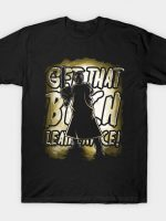 Get That Bitch Leatherface! T-Shirt