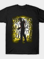 Welcome to my World Bitch! T-Shirt