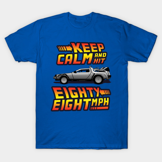 Keep Calm and Hit 88 MPH