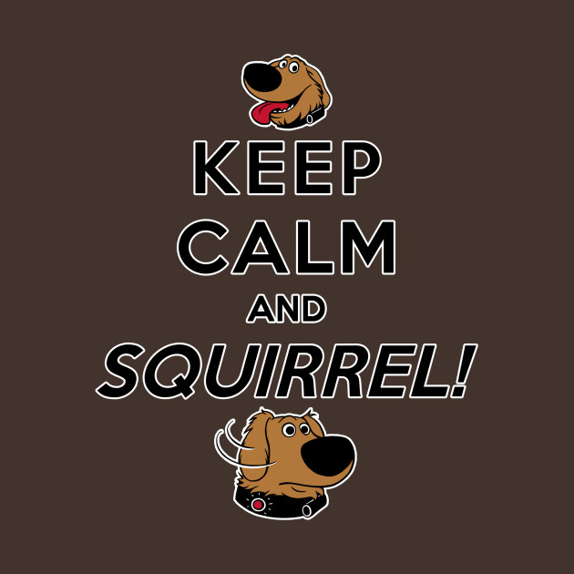 Keep Calm and SQUIRREL!