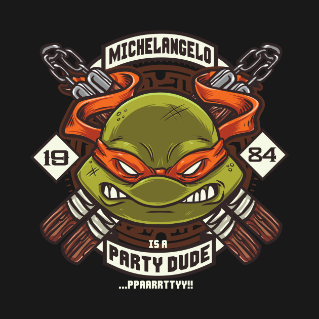Michelangelo is a Party Dude
