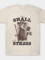 You Shall not Stress T-Shirt