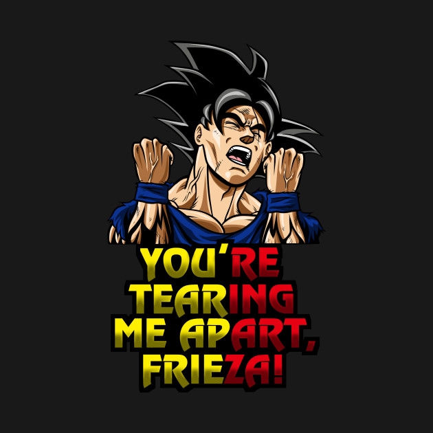 You're tearing me apart, Frieza!